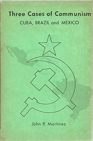 Three Cases of Communism: Cuba, Brazil and Mexico: John R. Martinez