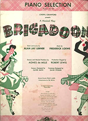 Piano Selection - Cheryl Crawford presents A Musical Play: Brigadoon, Book and Lyrics by Alan Jay ...