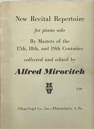New Recital Repertoire for piano solo By Masters of the 17th, 18th, and 19th Centuries: Collected ...
