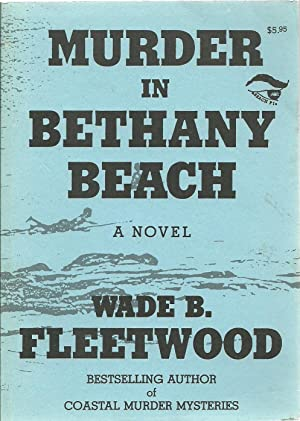 Murder in Bethany Beach, A Novel: Wade B. Fleetwood