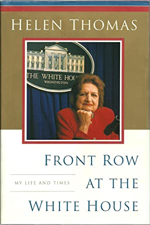 Front Row At The White House: My Life And Times: Helen Thomas