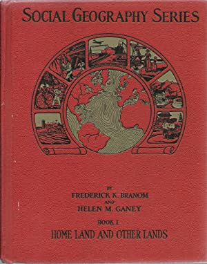 Social Geography Series - Book I : Home Land And Other Lands: Frederick K. Branom and Helen M. ...
