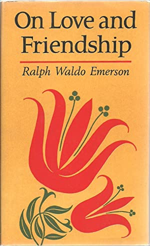 On Love and Friendship: Ralph Waldo Emerson
