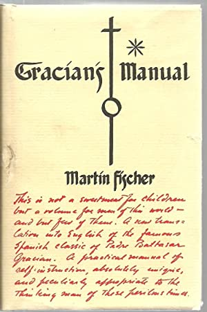 Gracians Manual: A Truthtelling Manual and the Art of Worldly Wisdom being a collection of the ...