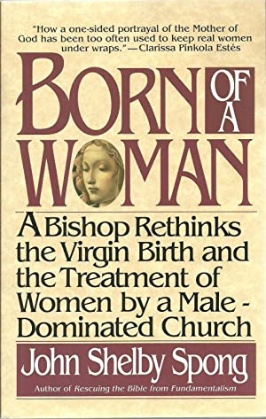 Born of A Woman: A Bishop Rethinks the Virgin Birth and the Treatment of Women by a Male-Dominated ...