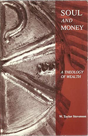 Soul And Money: A Theology of Wealth: W. Taylor Stevenson