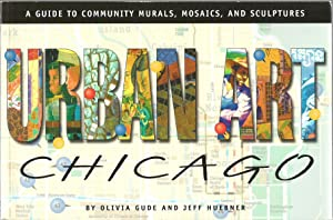Urban Art Chicago: A Guide To Community Murals, Mosaics, And Sculptures: Olivia Gude and Jeff ...