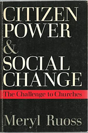 Citizen Power & Social Change: The Challenge to Churches: Meryl Ruoss
