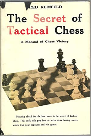 The Secret of Tactical Chess: A Manual of Chess Victory: Fred Reinfeld
