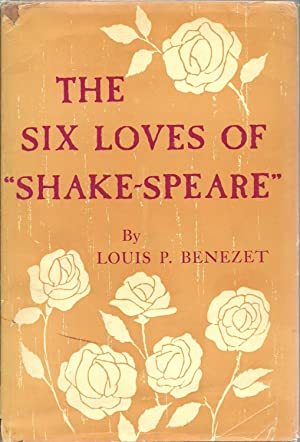 "The Six Loves of ""Shake-Speare"": Louis P. Benezet"