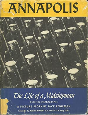 Annapolis: The Life of a Midshipman: A Picture Story by Jack Engeman, Foreword by Admiral R. B. ...