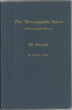 The Monongalia Story: A Bicentennial History, III. Discord: Earl L. Core (West Virginia University ...