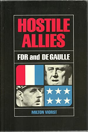Hostile Allies: FDR And Charles De Gaulle: Milton Viorst