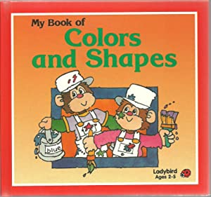 My Book of Colors and Shapes -: Lynne Bradbury