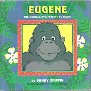 Eugene The Gorilla Who Wasn't So Mean: Sunny Griffin