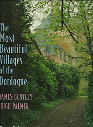 The Most Beautiful Villages of the Dordogne: James Bentley and Photography by Hugh Palmer
