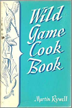 Wild Game Cook Book: More than 350 Recipes of How TO Change WIld Game And Fowl Into Tempting Dishes...