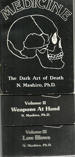 Black Medicine - Volume I: THe Dark Art of Death, Volume II: Weapons At Hand, Volume III: Low Blows...
