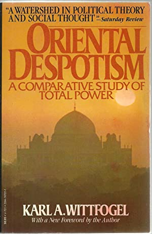 Oriental Despotism: A Comparative Study of Total Power: Karl A. Wittfogel