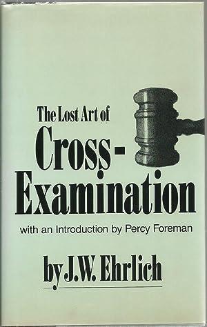 The Lost Art of Cross-Examination: J. W. Ehrlich,