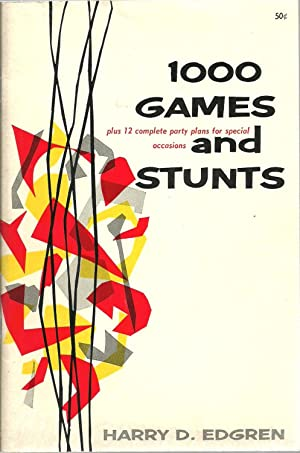 1000 Games and Stunts plus 12 complete party plans for special occasions: Harry D. Edgren