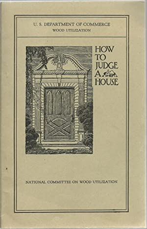 How To Judge A House - Report of the Subcommittee on How to Judge a House of the National Committee...