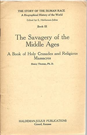 The Savagery of the Middle Ages: A Book of Holy Crusades and Religious Massacres: Henry Thomas
