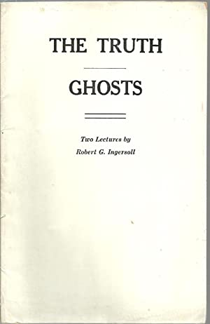 The Truth Ghosts - Two Lectures: Robert G. Ingersoll