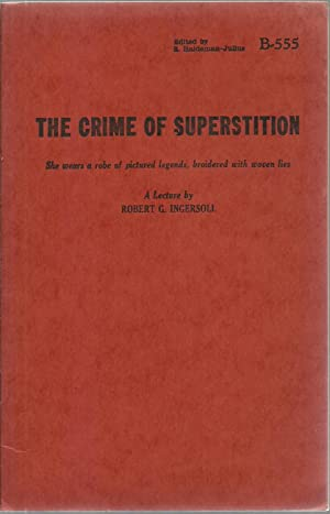 The Crime of Superstition: Robert G. Ingersoll