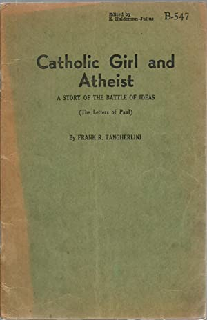 Catholic Girl and Atheist: A story of the battle of ideas (The letters of Paul): Frank R. ...