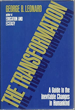 The Transformation: A Guide to the Inevitable Changes in Humankind: George B. Leonard, author of ...