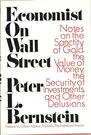 Economist On Wall Street: Notes on the Sanctity of Gold, the Value of Money, the Security of ...