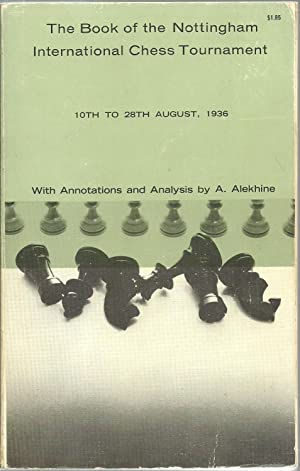 The Book of the Nottingham International Chess Tournament, 10th To 28th August, 1936: With ...
