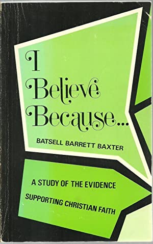 I Believe Because.A Study of the Evidence Supporting Christian Faith: Batsell Barrett Baxter