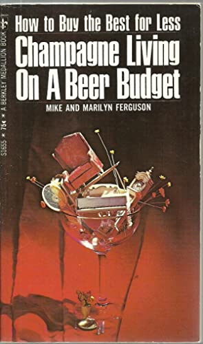 Champagne Living On A Beer Budget: How to Buy Best for Less: Mike And Marilyn Ferguson