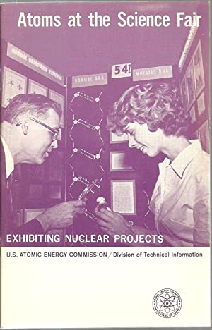 Atoms at the Science Fair: Exhibiting Nuclear Projects: Robert G. LeCompte and Burrell L. Wood