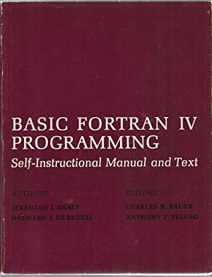 Basic Fortran IV Programming: Self-Instructional Manual and Text: Jeremiah J. Healy, Dalward J. ...
