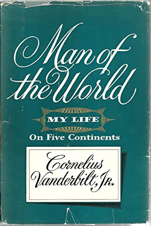 Man of the World: My Life on Five Continents: Cornelius Vanderbilt, Jr.