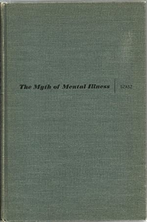 The Myth of Mental Illness: Foundations of a Theory of Personal Conduct: Thomas S. Szasz