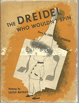 The Dreidel Who Wouldn't Spin: Story by Libby M. Klaperman, Pictures by Laszlo Matulay