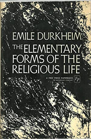The Elementary Forms of The Religious Life: Emile Durkheim, Translated from the French by Joseph ...