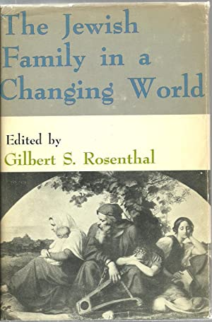 The Jewish Family in a Changing World: Edited by Gilbert S. Rosenthal