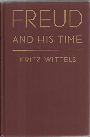 Freud And His Time: The influence of the master psychologist on the emotional problems in our lives...