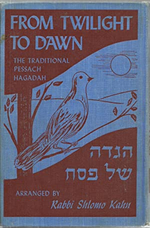 From Twilight To Dawn: The Traditional Pessach Hagadah: Arranged by Rabbi Shlomo Kahn