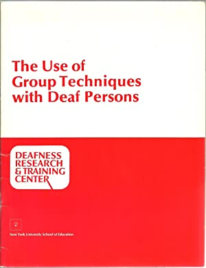 The Use of Group Techniques with Deaf Persons: Edited by Jerome D. Schein and Doris W. Naiman
