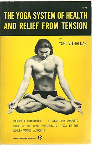 The Yoga System of Health And Relief From Tension: Yogi Vithaldas