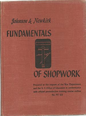 Fundamentals of Shopwork: A Pre-Induction Text: William H. Johnson and Louis V Newkirk