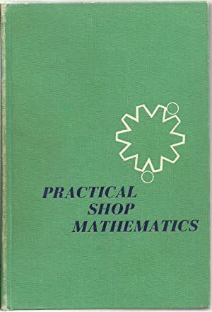 Practical Shop Mathematics - Volume I, Elementary: John H. Wolfe and Everett R. Phelps