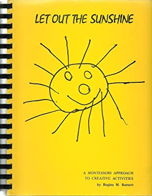Let Out The Sunshine: A Montessori Approach To Creative Activities: Regina M. Barnett, Photography ...