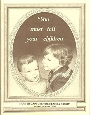 You must tell your children: How To Capture Your Family Story with help from family and friends: ...